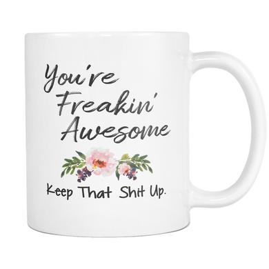 You're Freakin' Awesome Keep That Shit Up Coffee Mug