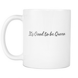 It's Good to be a Queen Coffee Mug