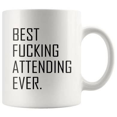 Best Fucking Attending Ever Coffee Mug