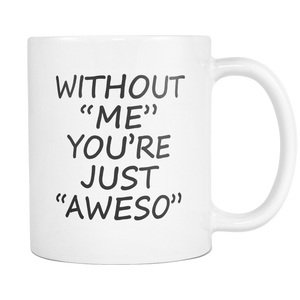 Without Me You're Just Aweso Coffee Mug