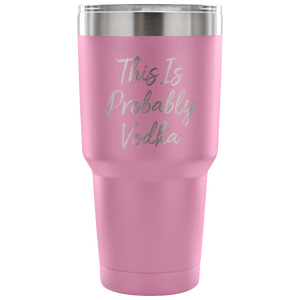 This Is Probably Vodka Travel Mug