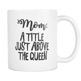 Mom: A Title Just Above the Queen Coffee Mug