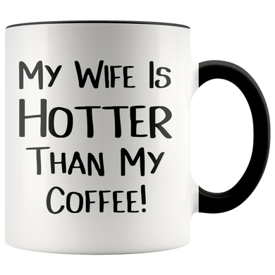 My Wife is Hotter Than My Coffee Accent Mug