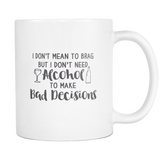 I don't Need To Brag But I Don't Need Alcohol To Make Decision Coffee Mug