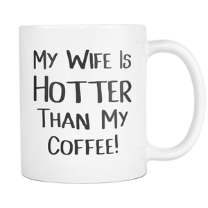 My Wife Is Hotter Than My Coffee Mug