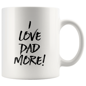 I Love Dad More Mug