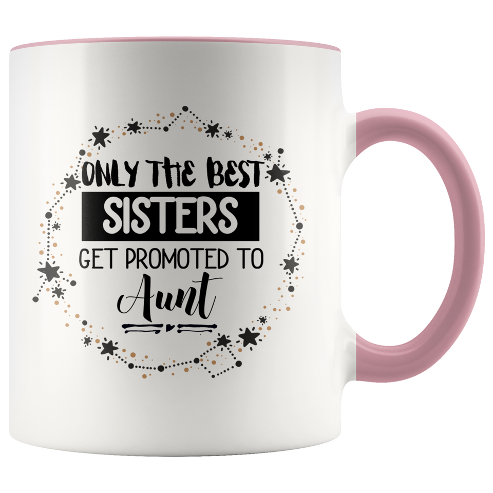 Only The Best Sisters Get Promoted To Aunt Accent Mug