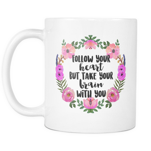 Follow Your Heart But Take Your Brain With You Coffee Mug