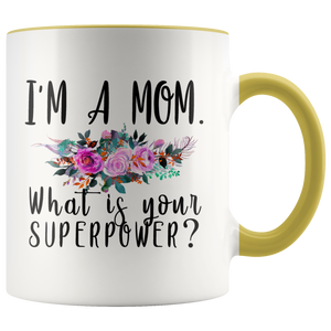 I'm A Mom. What is your Superpower Mug Accent Mug