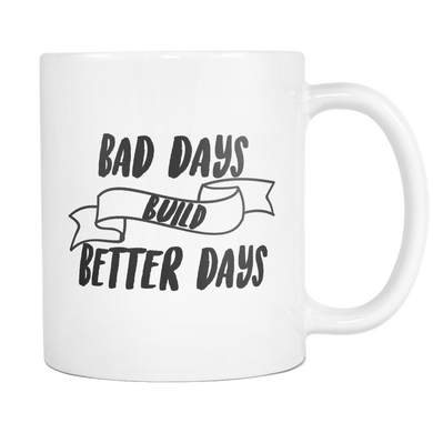 Bad Days Build Better Days Coffee Mug