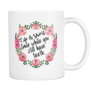 Life is Short. Smile while you still have teeth Coffee Mug