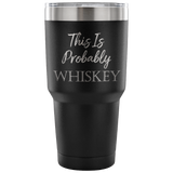 This Is Probably Whiskey Travel Mug