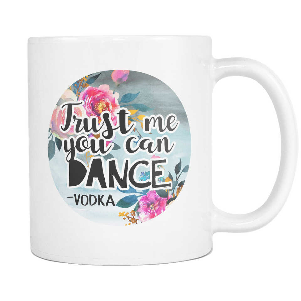 Trust Me You Can Dance - Vodka Coffee Mug