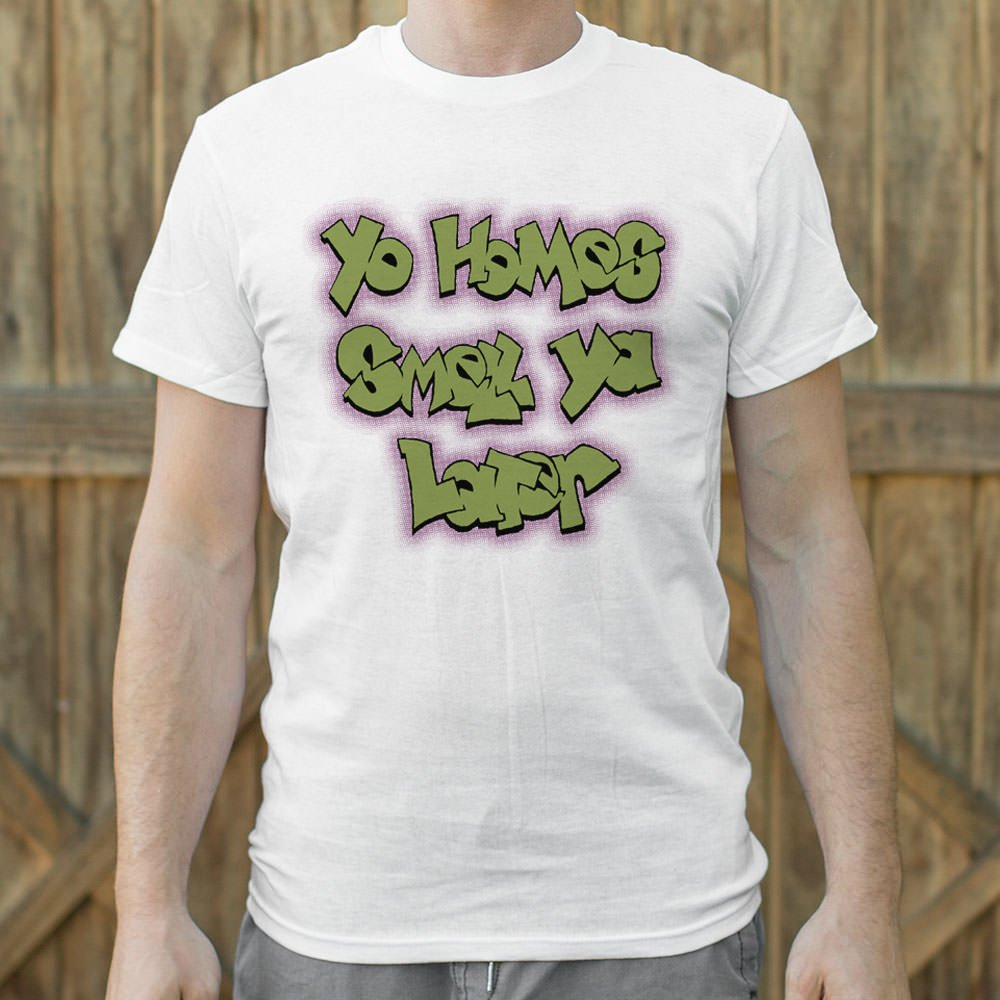Yo Homes Smell Ya Later T-Shirt (Mens)