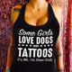 Some girls love dogs and tattoos T shirt-bdnh14092003