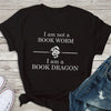 I am a book dragon T-shirt/ Vneck/ Hoodie/ Crew