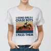 Some girls chase boys I pass them T-shirt/ Tank/ Hoodie/ Long Sleeve/ Sweatshirt