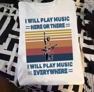 I will play music here or there I will play music everywhere T-shirt/ Vneck/ Hoodie/ Crew ntan11092004