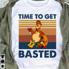 Time to get Basted T-shirt/ Hoodie/ Crew ntanh16092001