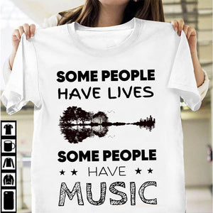 Some people have life, Some people have Music T-shirt/ Hoodie/ Crew