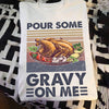 Pour Some Gravy On Me Funny Thanksgiving T-shirt/ Tank/ Long Sleeve/ Hoodie- tah12092003