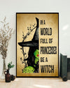 In a world full of Princess Be a Witch Matte Poster