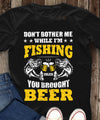 Don't bother me while I'm FISHING T-shirt/ Hoodie/ Crew ntan15092002