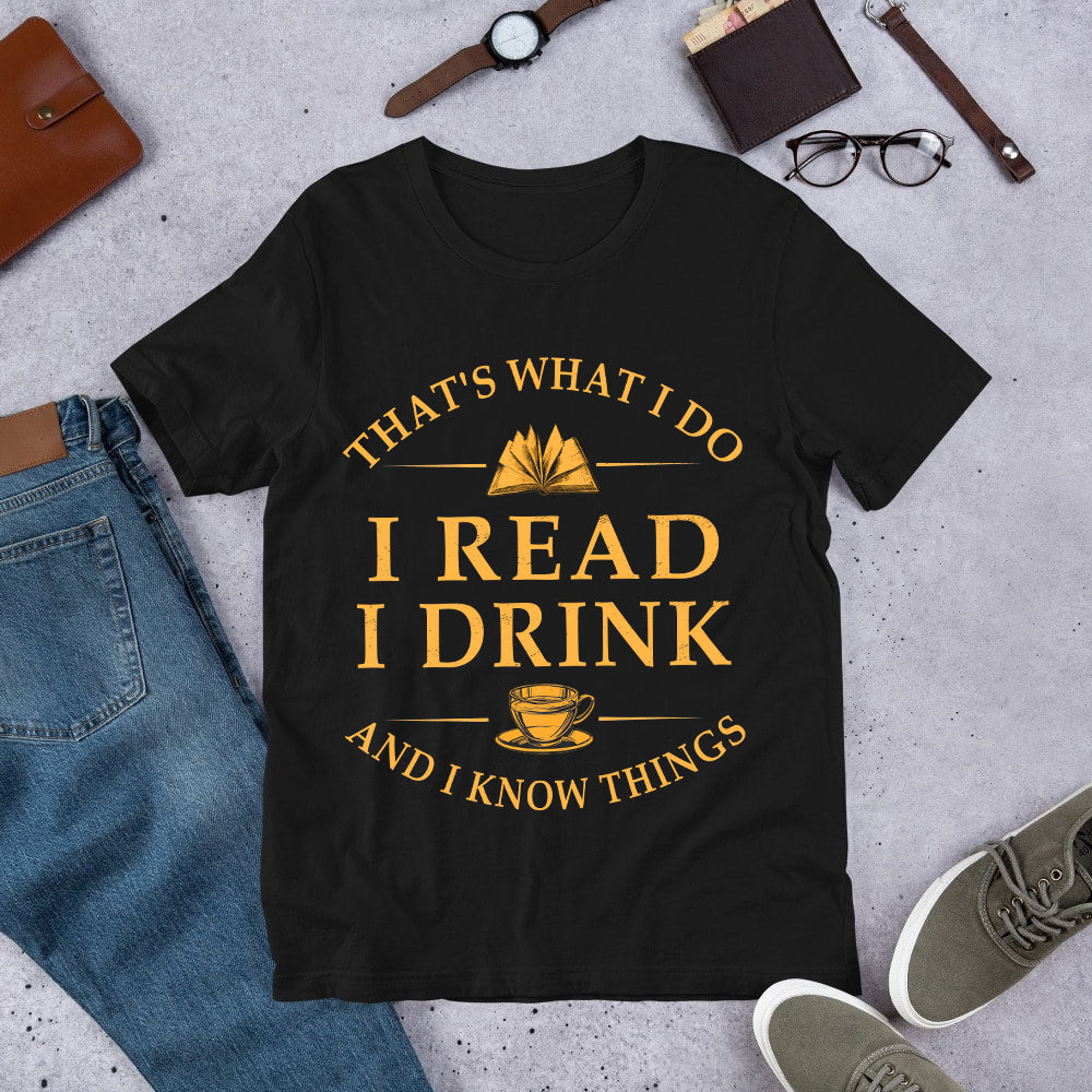 I read I drink T-shirt/ Tank/ Hoodie/ Long Sleeve/ Sweatshirt