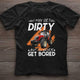 I May Get Dirty T-shirt