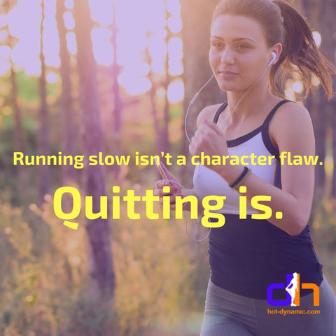 Running slow isn't a character flaw. Quitting is. Best fitness motivational quotes by HotDynamic