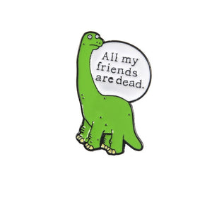 All My friends Are Dead Brooch Lapel Pin