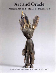 Art and Oracle African Art and Rituals of Divination by LaGamma Alisa