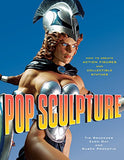 Pop Sculpture: How to Create Action Figures & Collectible Statues