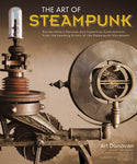 Art of Steampunk Book, Extraordinary Devices and Ingenious Contraptions from the Leading Artists of the Steampunk Movement