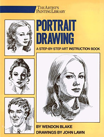 Portrait Drawing: A Step-By-Step Art Instruction Book by Wendon Blake (Artist's Painting Library)