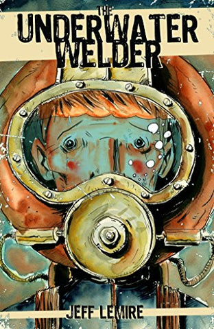 The Underwater Welder, a Graphic Novel Comic Book by Jeff Lemire