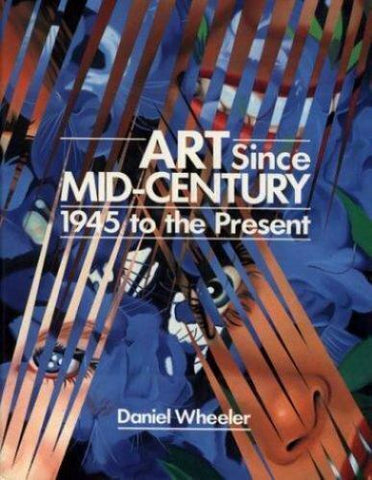 Art Since Mid-Century 1945 to the Present by Daniel Wheeler (HC)