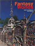 Fantasy Worlds : palaces, bizarre sanctuaries, colorful sculpture garden outsider art hardcover book (Taschen: English, German and French Edition)