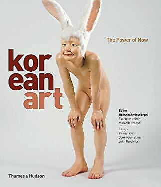 Korean Art : The Power of Now by Amirsedeghi, Hossein