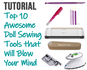 Top 10 Awesome Doll Sewing Tools that Will Blow Your Mind