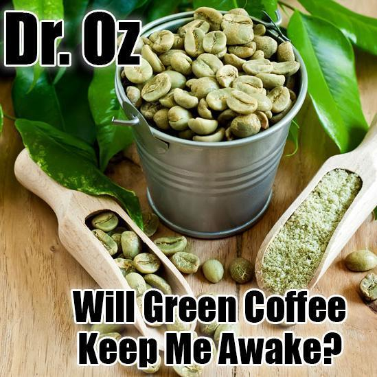 Dr. Oz Will Coffee Bean Extract Keep Me Awake?