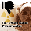 Top 10 Worst Tasting Protein Powders