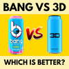 Bang Energy vs. 3D Energy Which Is Better?
