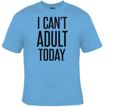 I Can't Adult Today Unisex Shirt