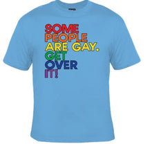 Some People Are Gay...Get Over It Unisex Shirt