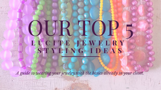 Top 5 Lucite Jewelry Styling Ideas