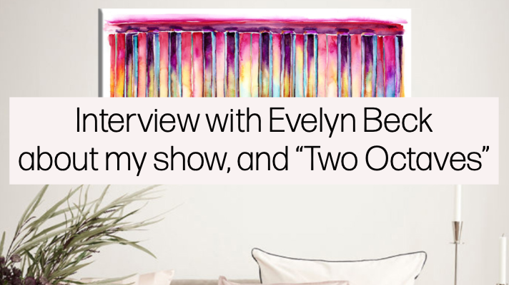 Interview with Evelyn Beck about my show, and Two Octaves