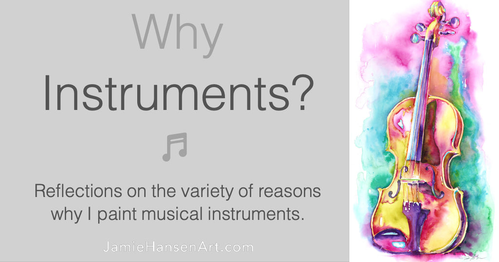 Why Instruments?  Reflections on the variety of reasons why I paint musical instruments.