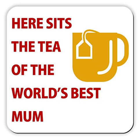 Here Sits The Tea of the World's Best Mum - Coaster - Great Birthday gift or Christmas present idea! Perfect for Mother's Day.