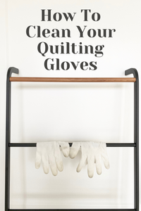How To Clean Your Quilting Gloves